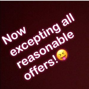 Any reasonable offers now excepted